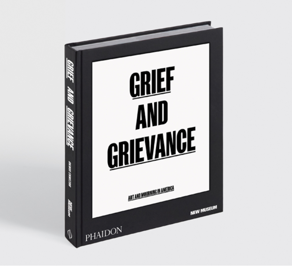 Grief and Grievance: Art and Mourning in America (Phaidon, 2020)