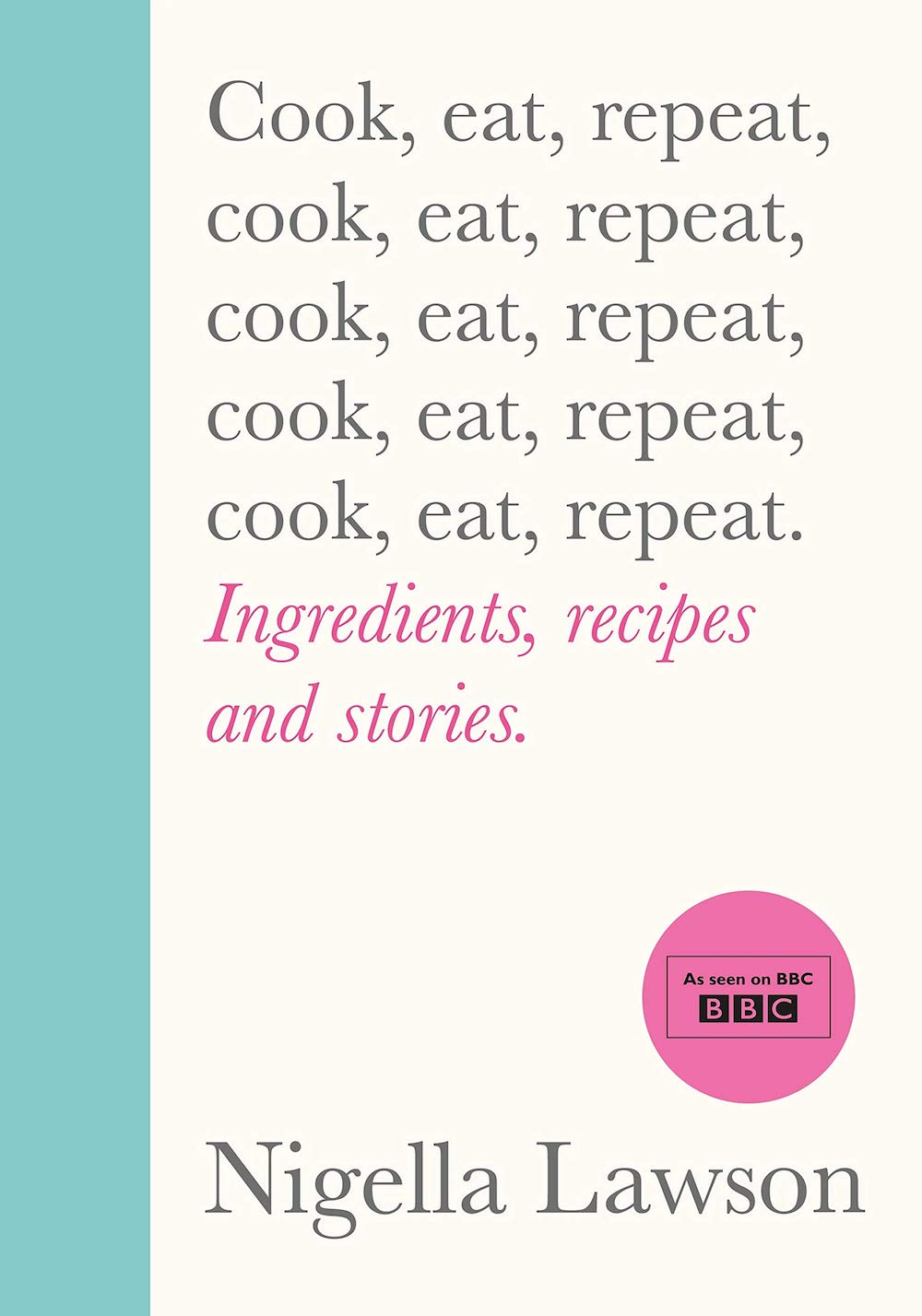 Nigella Lawson Cook Eat Repeat